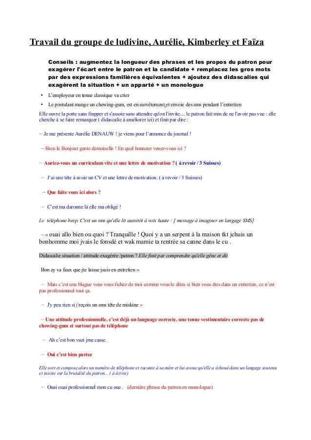 Travail du groupe de ludivine, Aurélie, Kimberley et Faïza      Conseils : augmentez la longueur des phrases et les propos...