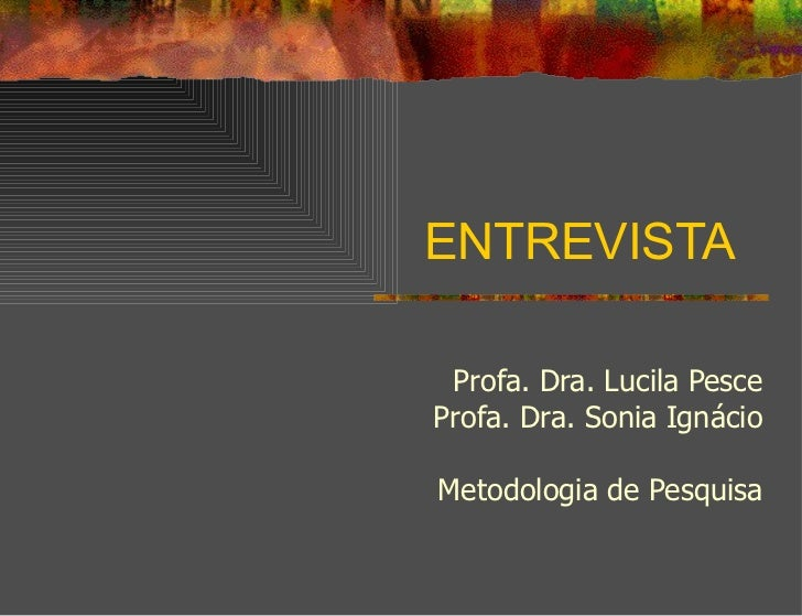ENTREVISTA  Profa. Dra. Lucila Pesce Profa. Dra. Sonia Ignácio Metodologia de Pesquisa