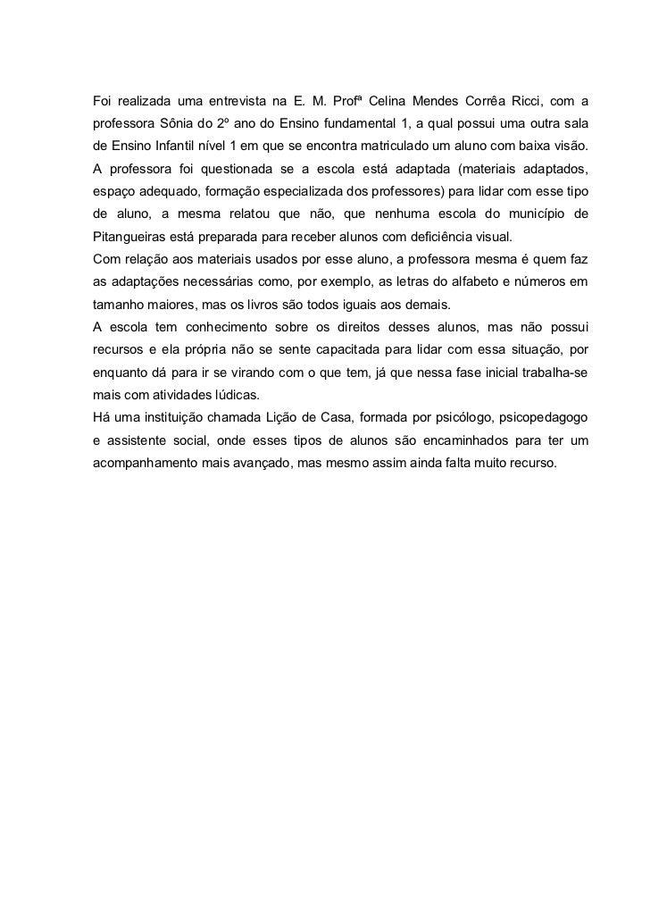 Foi realizada uma entrevista na E. M. Profª Celina Mendes Corrêa Ricci, com aprofessora Sônia do 2º ano do Ensino fundamen...