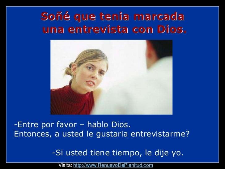 Soñé que tenia marcada      una entrevista con Dios.-Entre por favor – hablo Dios.Entonces, a usted le gustaria entrevista...