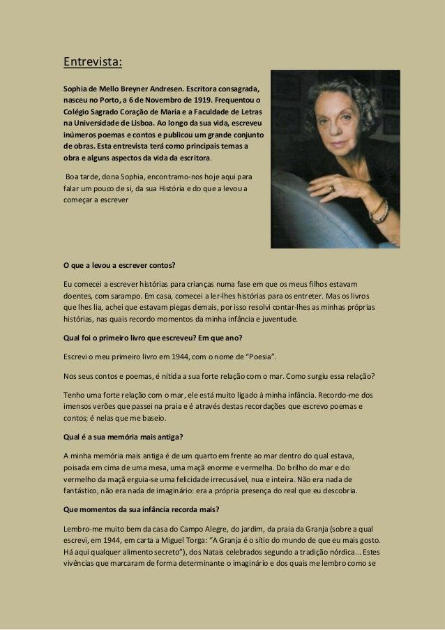 Entrevista:Sophia de Mello Breyner Andresen. Escritora consagrada,nasceu no Porto, a 6 de Novembro de 1919. Frequentou oCo...