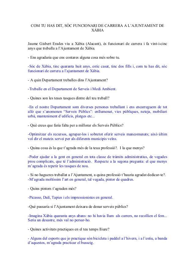 COM TU HAS DIT, SÓC FUNCIONARI DE CARRERA A L'AJUNTAMENT DE XÀBIA Jaume Gisbert Erades viu a Xàbia (Alacant), és funcionar...
