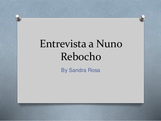 Entrevista a Nuno  Rebocho  By Sandra Rosa