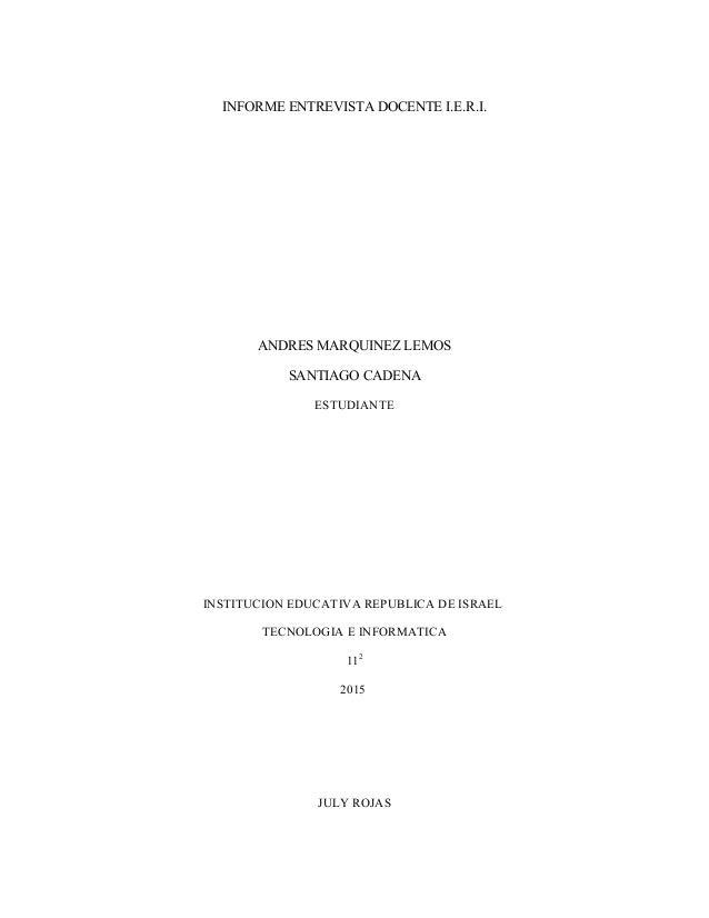INFORME ENTREVISTA DOCENTE I.E.R.I. ANDRES MARQUINEZ LEMOS SANTIAGO CADENA ESTUDIANTE INSTITUCION EDUCATIVA REPUBLICA DE I...