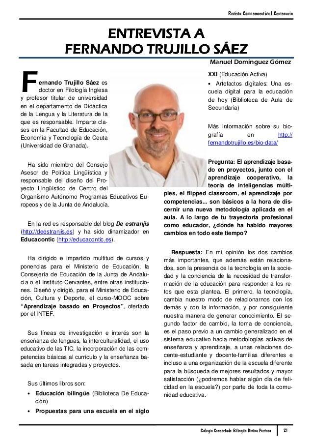 Revista Conmemorativa I Centenario Colegio Concertado Bilingüe Divina Pastora Fernando Trujillo Sáez es doctor en Filologí...