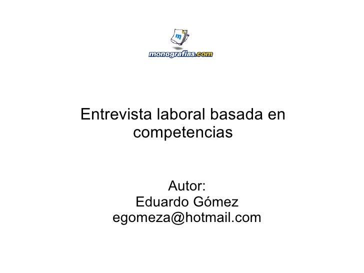 Entrevista laboral basada en competencias Autor: Eduardo Gómez [email_address]