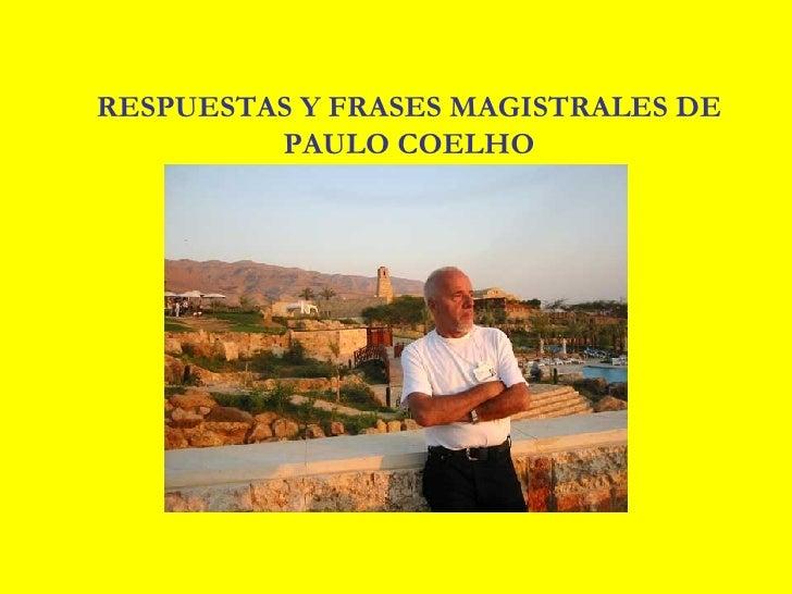 RESPUESTAS Y FRASES MAGISTRALES DE          PAULO COELHO
