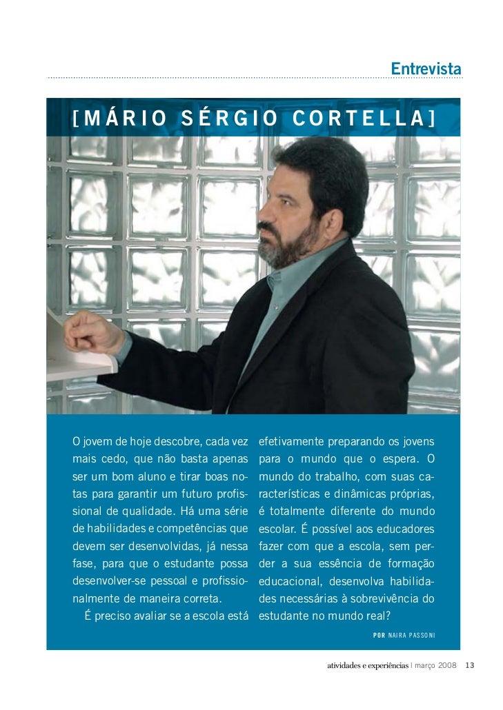 Entrevista[MÁRIO SÉRGIO CORTELLA]O jovem de hoje descobre, cada vez      efetivamente preparando os jovensmais cedo, que n...