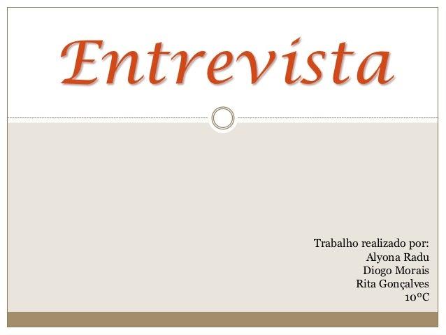 Entrevista       Trabalho realizado por:                 Alyona Radu                Diogo Morais               Rita Gonçal...
