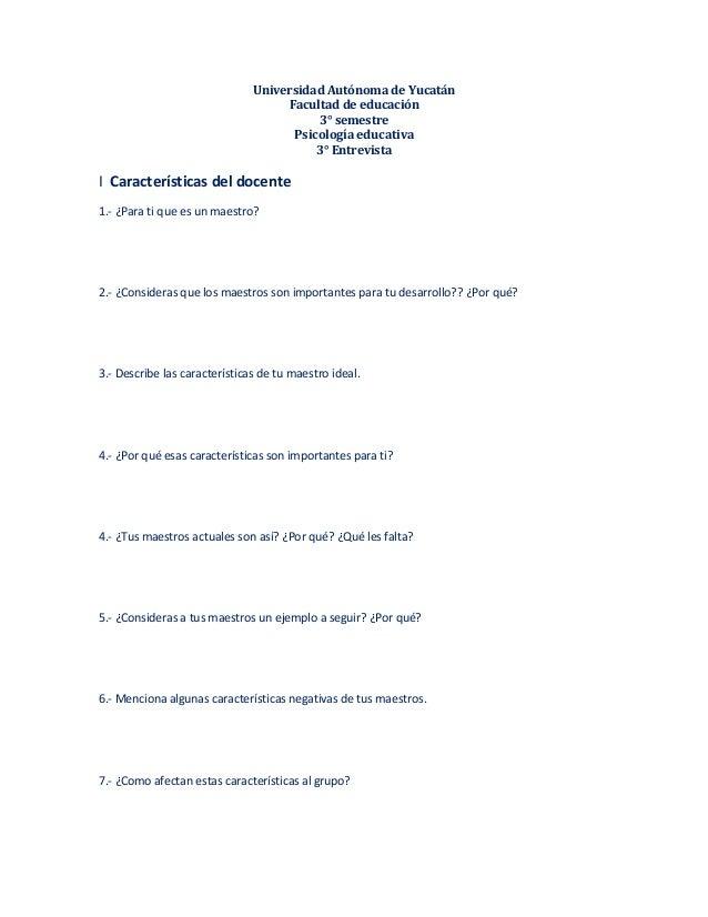 Universidad Autónoma de Yucatán Facultad de educación 3° semestre Psicología educativa 3° Entrevista I Características del...