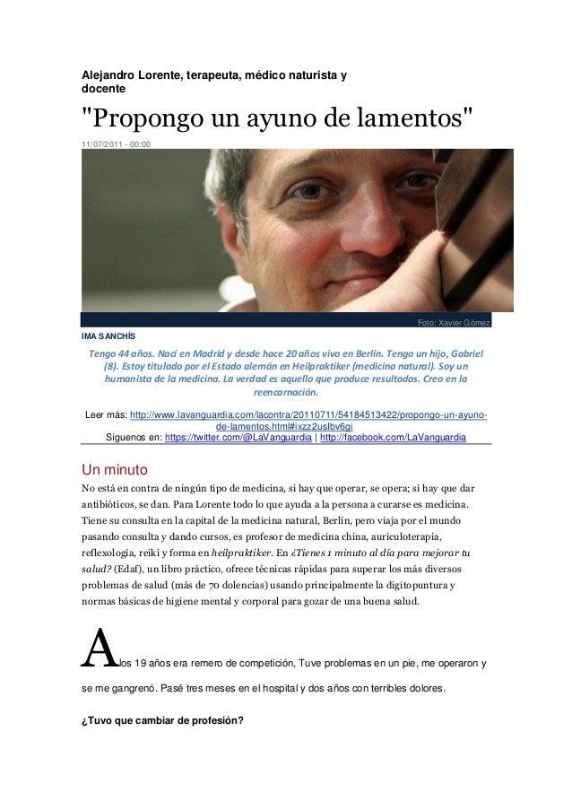 """Alejandro Lorente, terapeuta, médico naturista y docente  """"Propongo un ayuno de lamentos"""" 11/07/2011 - 00:00  Foto: Xavier..."""
