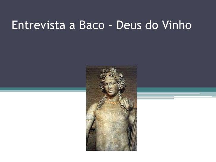 Entrevista a Baco - Deus do Vinho<br />