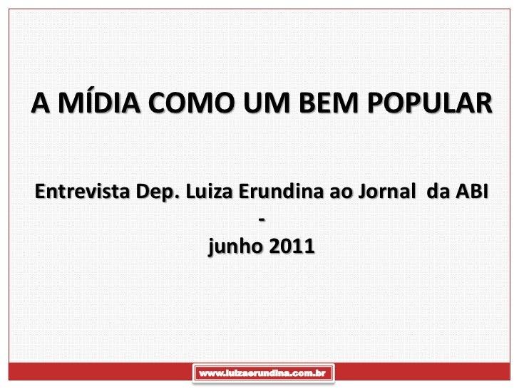 A MÍDIA COMO UM BEM POPULAREntrevista Dep. Luiza Erundina ao Jornal da ABI                        -                  junho...