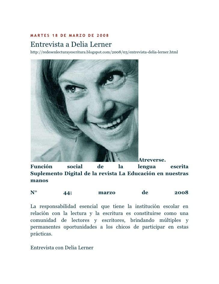 MARTES 18 DE MARZO DE 2008Entrevista a Delia Lernerhttp://redesenlecturayescritura.blogspot.com/2008/03/entrevista-delia-l...