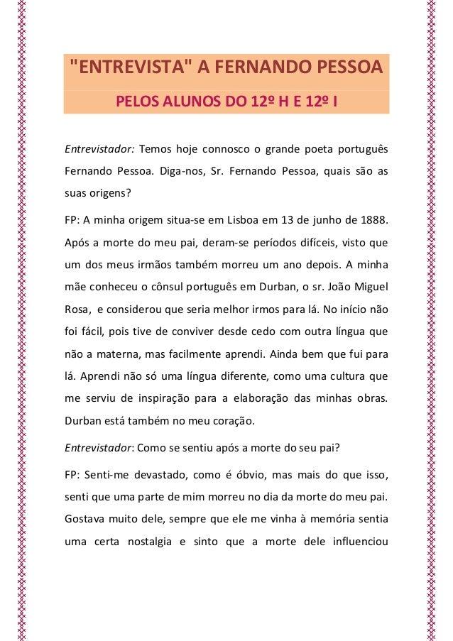 """""""ENTREVISTA"""" A FERNANDO PESSOA PELOS ALUNOS DO 12º H E 12º I  Entrevistador: Temos hoje connosco o grande poeta português ..."""
