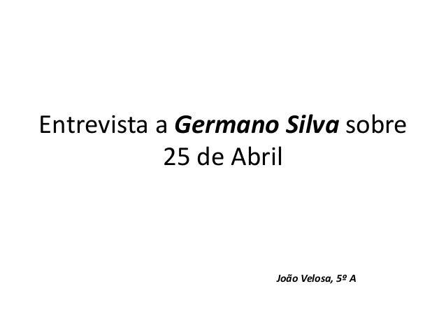 Entrevista a Germano Silva sobre 25 de Abril João Velosa, 5º A