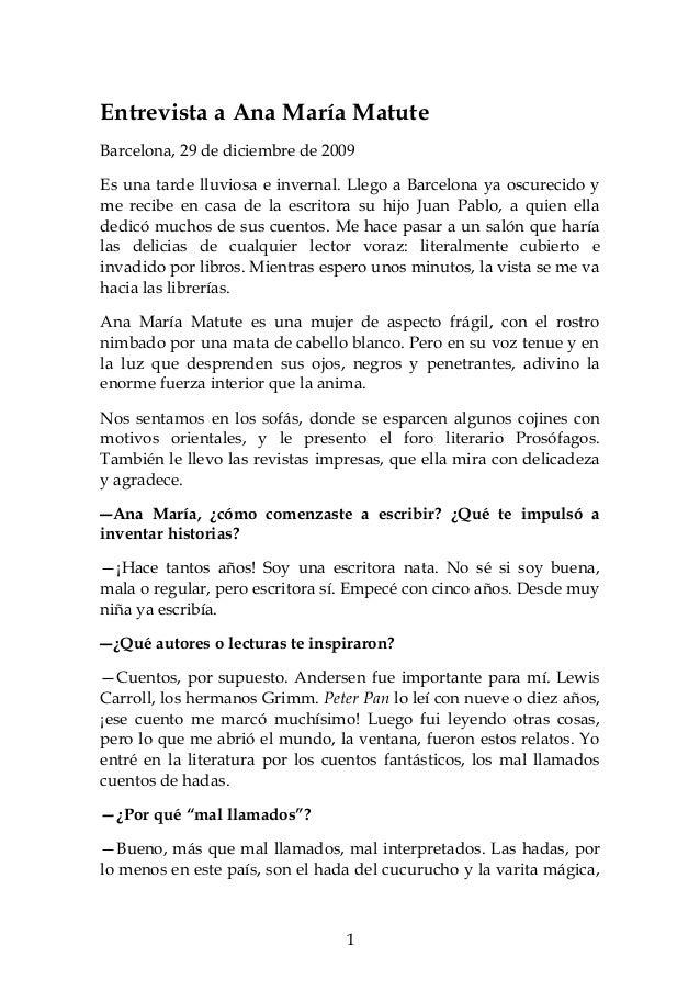 Entrevista a Ana María Matute Barcelona, 29 de diciembre de 2009 Es una tarde lluviosa e invernal. Llego a Barcelona ya os...