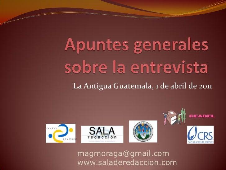 La Antigua Guatemala, 1 de abril de 2011 magmoraga@gmail.com www.saladeredaccion.com