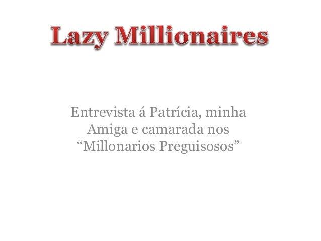 """Entrevista á Patrícia, minha Amiga e camarada nos """"Millonarios Preguisosos"""""""