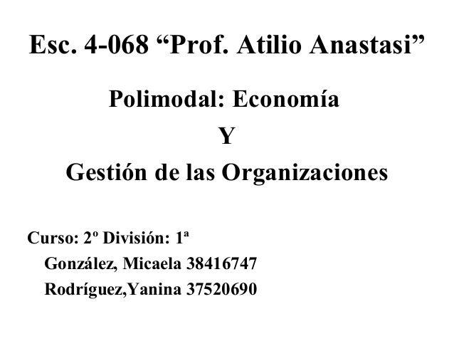 """Esc. 4-068 """"Prof. Atilio Anastasi"""" Polimodal: Economía Y Gestión de las Organizaciones Curso: 2º División: 1ª González, Mi..."""