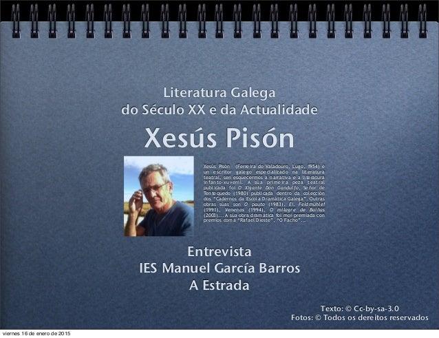 Xesús Pisón Entrevista IES Manuel García Barros A Estrada Literatura Galega do Século XX e da Actualidade Texto: © Cc-by-s...