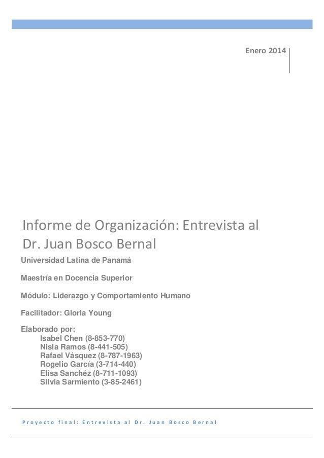 Enero 2014  Informe de Organización: Entrevista al Dr. Juan Bosco Bernal Universidad Latina de Panamá Maestría en Docencia...
