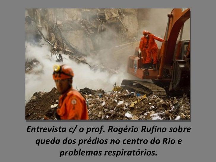 Entrevista c/ o prof. Rogério Rufino sobre queda dos prédios no centro do Rio e problemas respiratórios.