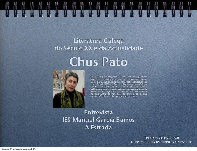 Literatura Galega  do Século XX e da Actualidade  Chus Pato  Chus Pato (Ourense, 1955) é unha das voces poéticas  máis rep...