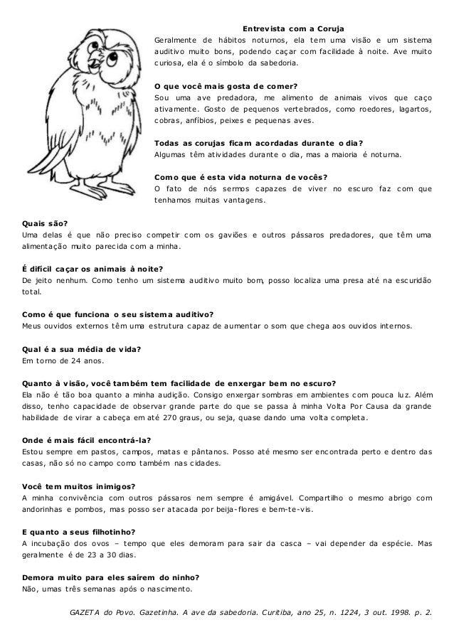 Entrevista com a Coruja Geralmente de hábitos noturnos, ela tem uma visão e um sistema auditivo muito bons, podendo caçar ...