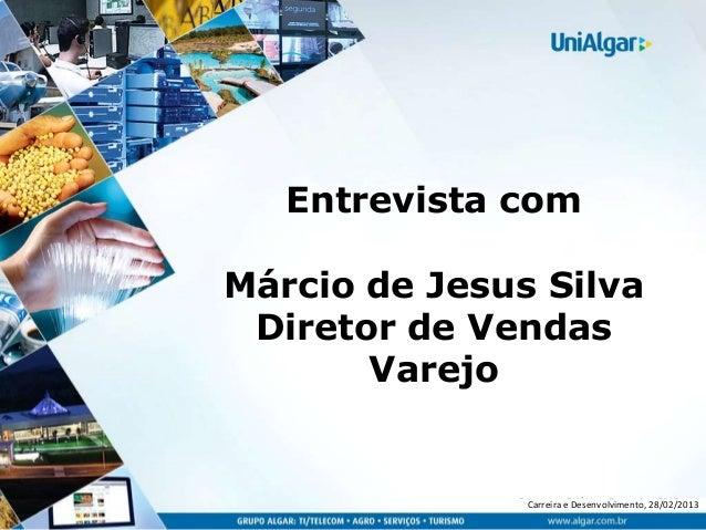 Entrevista comMárcio de Jesus Silva Diretor de Vendas       Varejo              Premissase Desenvolvimento, 28/02/2013    ...