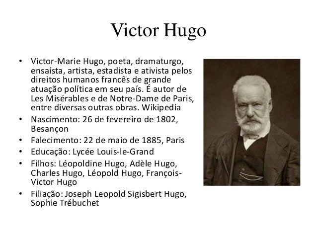 Victor Hugo• Victor-Marie Hugo, poeta, dramaturgo,  ensaísta, artista, estadista e ativista pelos  direitos humanos francê...