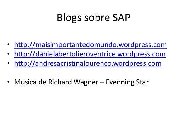 Blogs sobre SAP• http://maisimportantedomundo.wordpress.com• http://danielabertolieroventrice.wordpress.com• http://andres...