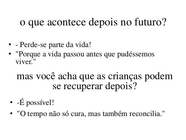 """o que acontece depois no futuro?• - Perde-se parte da vida!• """"Porque a vida passou antes que pudéssemos  viver.""""  mas você..."""