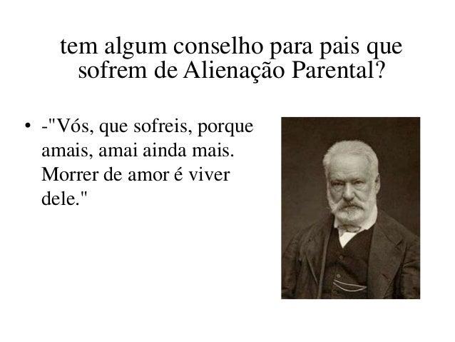 """tem algum conselho para pais que      sofrem de Alienação Parental?• -""""Vós, que sofreis, porque  amais, amai ainda mais.  ..."""