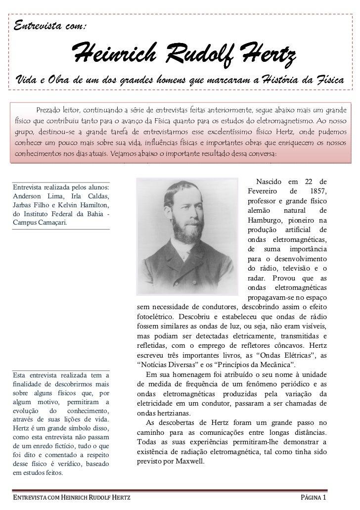 Entrevista com:                     Heinrich Rudolf Hertz Vida e Obra de um dos grandes homens que marcaram a História da ...