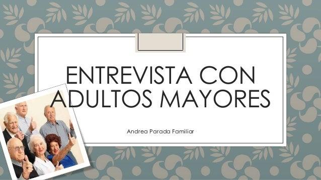 ENTREVISTA CONADULTOS MAYORES     Andrea Parada Familiar