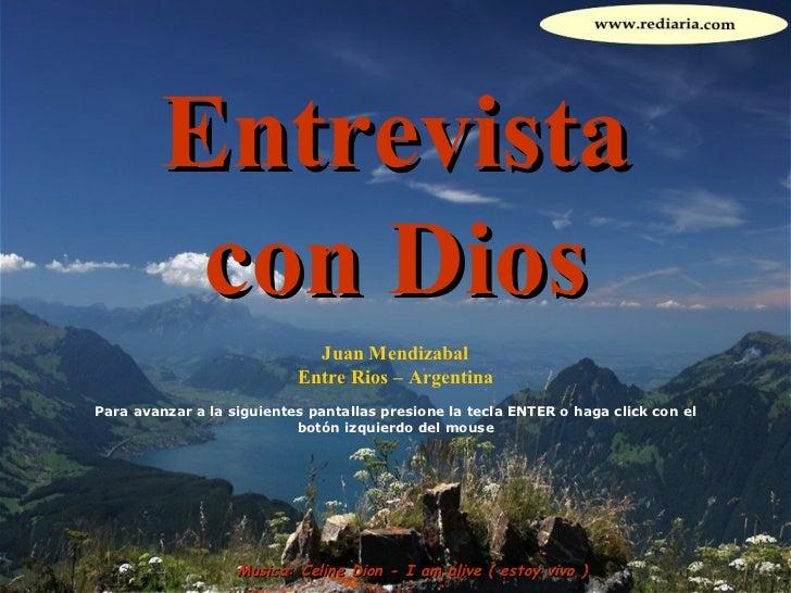 Entrevista con Dios Juan Mendizabal Entre Rios – Argentina Para avanzar a la siguientes pantallas presione la tecla ENTER ...