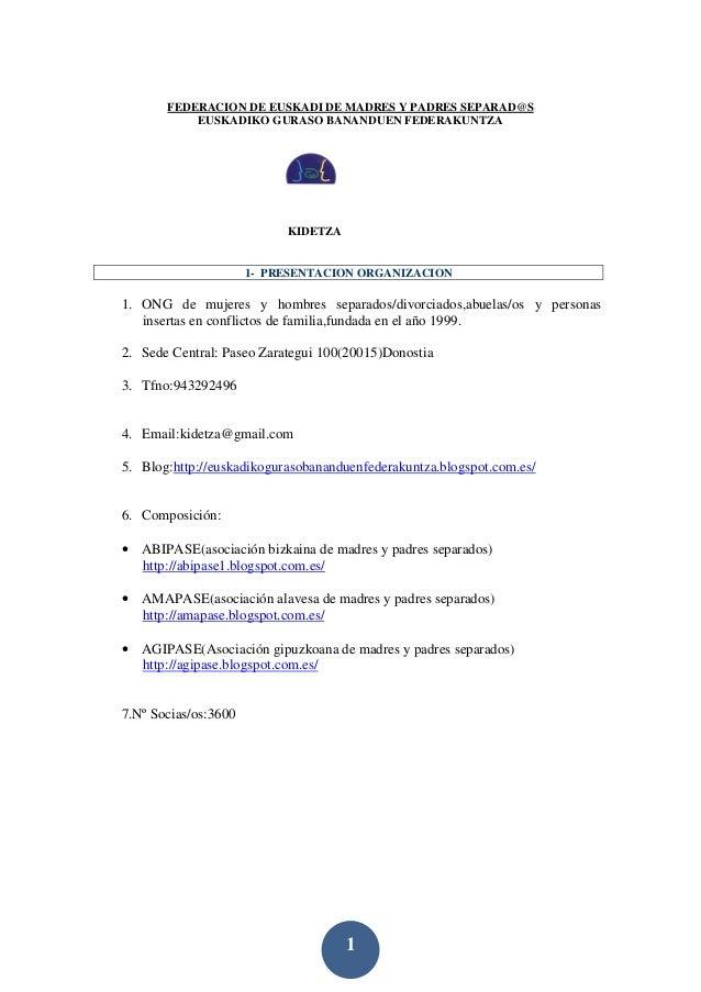 1 FEDERACION DE EUSKADI DE MADRES Y PADRES SEPARAD@S EUSKADIKO GURASO BANANDUEN FEDERAKUNTZA KIDETZA 1- PRESENTACION ORGAN...