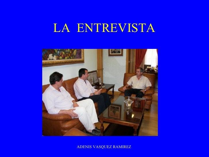 LA  ENTREVISTA ADENIS VASQUEZ RAMIREZ