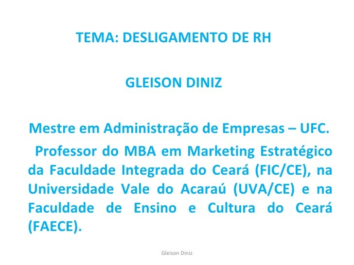 <ul><li>TEMA: DESLIGAMENTO DE RH </li></ul><ul><li>Prof. GLEISON DINIZ  </li></ul><ul><li>e-mail: gleisondiniz@uol.com.br ...