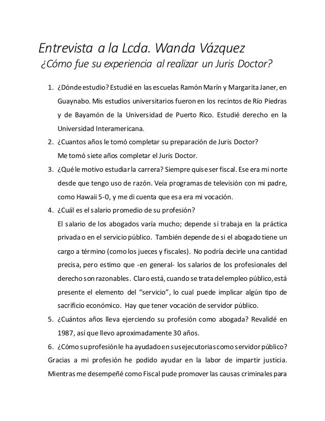 Entrevista a la Lcda. Wanda Vázquez ¿Cómo fue su experiencia al realizar un Juris Doctor? 1. ¿Dóndeestudio? Estudié en las...