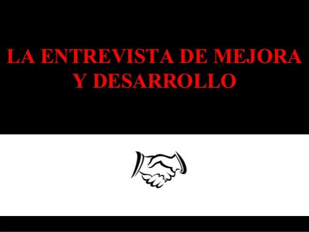 LA ENTREVISTA DE MEJORA  Y DESARROLLO  PLAN DE MEJORA Y DESARROLLO DE COLABORADORES