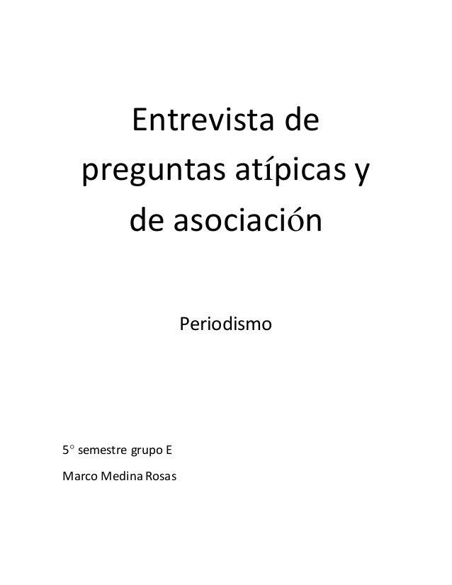 Entrevista de preguntas atípicas y de asociación Periodismo 5° semestre grupo E Marco MedinaRosas