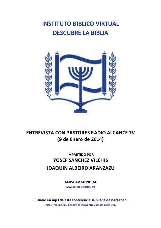 INSTITUTO BIBLICO VIRTUAL DESCUBRE LA BIBLIA  ENTREVISTA CON PASTORES RADIO ALCANCE TV (9 de Enero de 2014) IMPARTIDO POR ...