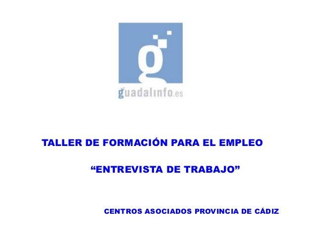 """TALLER DE FORMACIÓN PARA EL EMPLEO """"ENTREVISTA DE TRABAJO"""" CENTROS ASOCIADOS PROVINCIA DE CÁDIZ"""