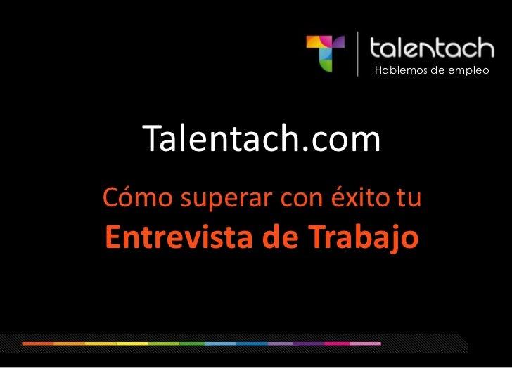Hablemos de empleo<br />Talentach.com<br />Cómo superar con éxitotuEntrevista de Trabajo<br />