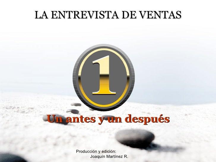 Producción y edición:  Joaquín Martínez R. LA ENTREVISTA DE VENTAS Un antes y un después