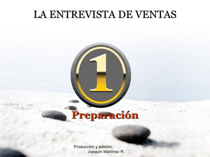 Producción y edición:  Joaquín Martínez R. LA ENTREVISTA DE VENTAS Preparación