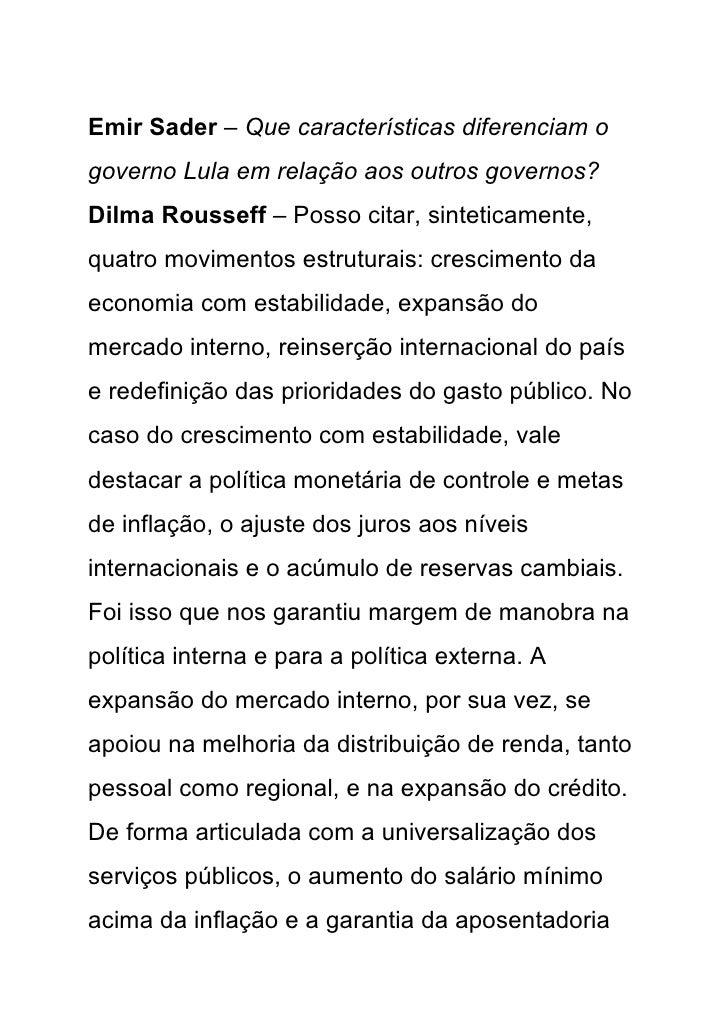 Emir Sader – Que características diferenciam o governo Lula em relação aos outros governos? Dilma Rousseff – Posso citar, ...