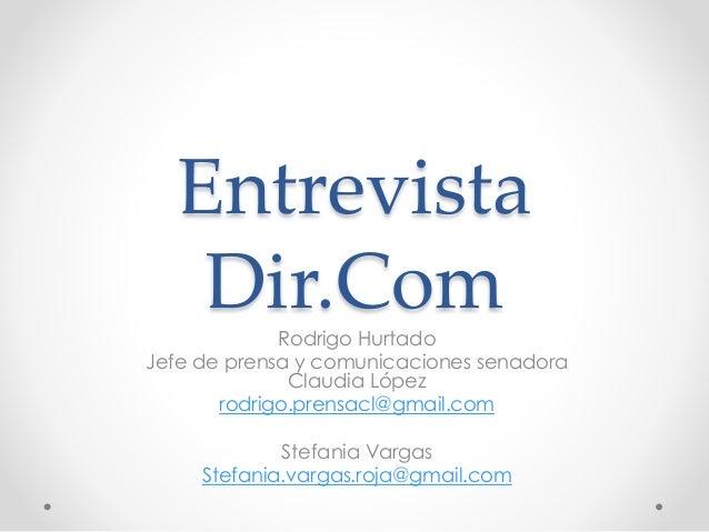 Entrevista  Dir.Com  Rodrigo Hurtado  Jefe de prensa y comunicaciones senadora  Claudia López  rodrigo.prensacl@gmail.com ...